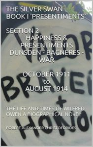 THE SILVER SWAN BOOK I 'PRESENTIMENTS' SECTION 2 HAPPINESS & PRESENTIMENTS DUNSDEN - BAGNÈRES - WAR OCTOBER 1911 to AUGUST 1914