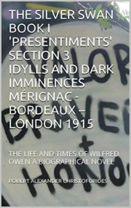 THE SILVER SWAN BOOK I 'PRESENTIMENTS' SECTION 3 IDYLLS AND DARK IMMINENCES MÉRIGNAC - BORDEAUX - LONDON 1915