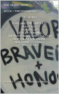 THE SILVER SWAN BOOK I 'PRESENTIMENTS' SECTION 4 LOVE AND THE GRIP FATE NAVY BOY JOINING UP OFFICER TRAINING THE MATERNAL CONVERSATION ARRIVAL AT THE THE FRONT NORTH WEST FRANCE 1915 - 1917