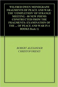 https://www.amazon.com/WILFRED-OWEN-MONOGRAPH-FRAGMENTS-PEACE-ebook/dp/B00SU6HLVM/ref=sr_1_2?ie=UTF8&qid=1455475402&sr=8-2&keywords=robert+christoforides+owen