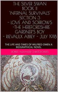 THE SILVER SWAN BOOK II 'INFERNAL SURVIVALS' SECTION 3 LOVE AND SORROWS - THE HEREFORDSHIRE GARDNER'S BOY - RIEVAULX ABBEY - JULY 1918