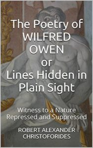 The Poetry of WILFRED OWEN or Lines Hidden in Plain Sight: Witness to a Nature Repressed and Suppressed